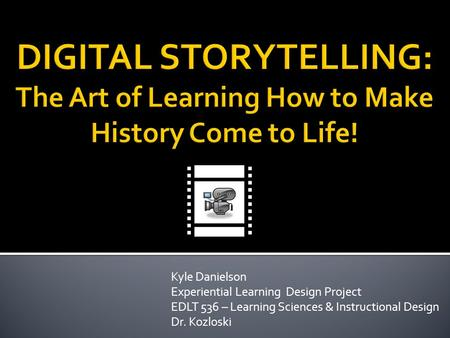 Kyle Danielson Experiential Learning Design Project EDLT 536 – Learning Sciences & Instructional Design Dr. Kozloski.