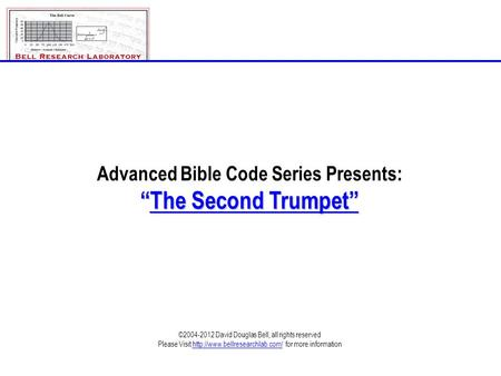 "Advanced Bible Code Series Presents: ""The Second Trumpet"" ©2004-2012 David Douglas Bell, all rights reserved Please Visit"