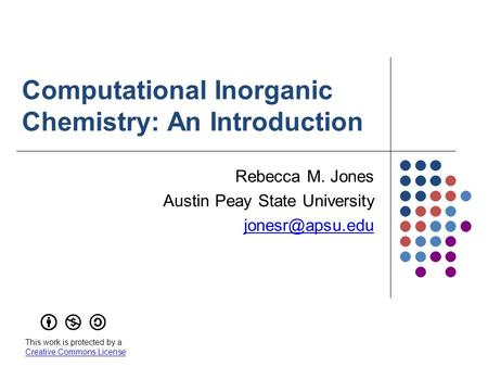 Computational Inorganic Chemistry: An Introduction Rebecca M. Jones Austin Peay State University This work is protected by a Creative Commons.