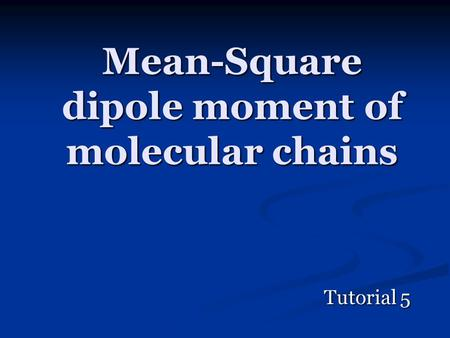 Mean-Square dipole moment of molecular chains Tutorial 5.