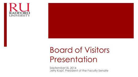 Board of Visitors Presentation September18, 2014 Jerry Kopf, President of the Faculty Senate.