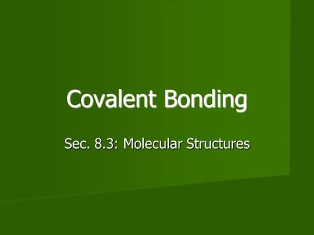 Covalent Bonding Sec. 8.3: Molecular Structures. Objectives List the basic steps used in drawing Lewis structures. List the basic steps used in drawing.