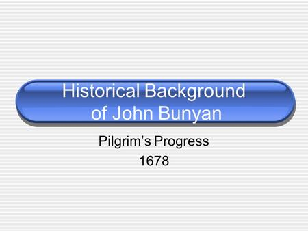 Historical Background of John Bunyan Pilgrim's Progress 1678.