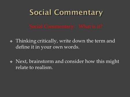 Social Commentary: What is it?  Thinking critically, write down the term and define it in your own words.  Next, brainstorm and consider how this might.