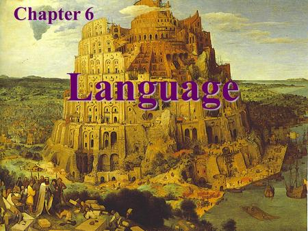 Language Chapter 6. Language Language – a set of sounds, combinations of sounds, and symbols that are used for communication.