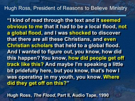 """I kind of read through the text and it seemed obvious to me that it had to be a local flood, not a global flood, and I was shocked to discover that there."