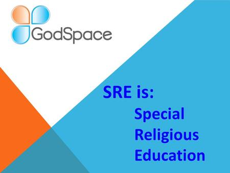 SRE is: Special Religious Education. The benefits of doing SRE.
