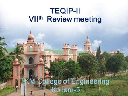 TKM College of Engineering Kollam-5 TEQIP-II VII th Review meeting TEQIP-II VII th Review meeting.