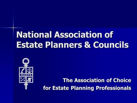 National Association of Estate Planners & Councils The Association of Choice for Estate Planning Professionals.