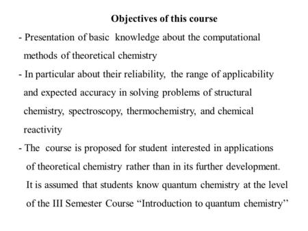 Objectives of this course - Presentation of basic knowledge about the computational methods of theoretical chemistry - In particular about their reliability,