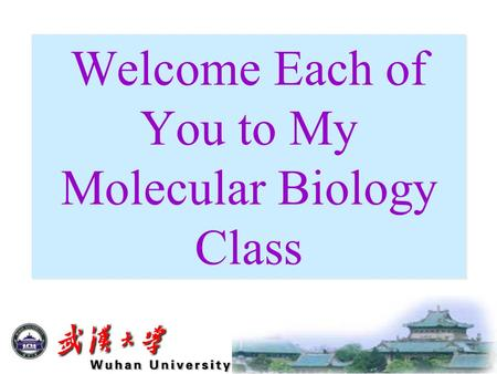 Welcome Each of You to My Molecular Biology Class.