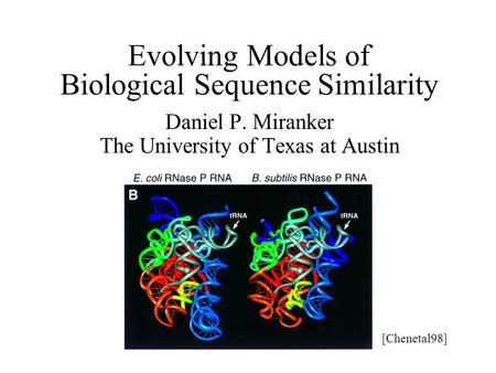 Evolving Models of Biological Sequence Similarity Daniel P. Miranker The University of Texas at Austin [Chenetal98]