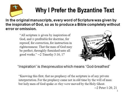 1 Why I Prefer the Byzantine Text In the original manuscripts, every word of Scripture was given by the inspiration of God, so as to produce a Bible completely.