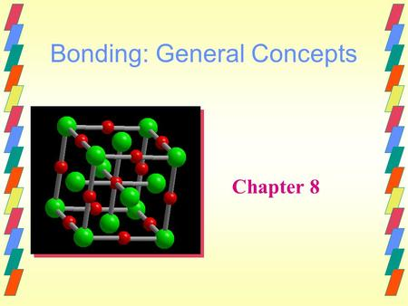 Bonding: General Concepts Chapter 8. Bonds Forces that hold groups of atoms together and make them function as a unit.