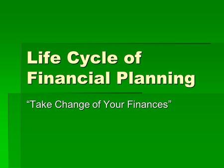 "Life Cycle of Financial Planning ""Take Change of Your Finances"""
