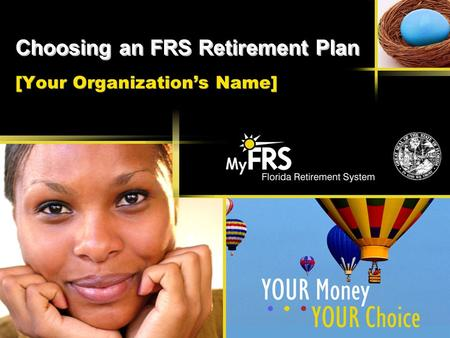Choosing an FRS Retirement Plan [Your Organization's Name]