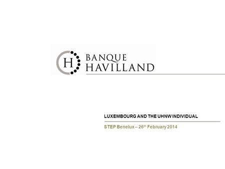 LUXEMBOURG AND THE UHNW INDIVIDUAL STEP Benelux – 26 th February 2014.