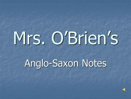 "Mrs. O'Brien's Anglo-Saxon Notes Great Britain created a political system ""by and for the people""  used today by many nations, including us…in a way."
