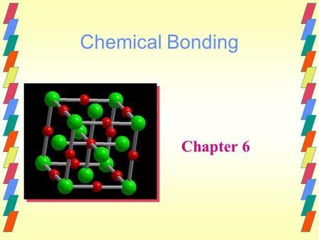 Chemical Bonding Chapter 6. Chemical Bonding & Structure Molecular bonding and structure play the central role in determining the course of chemical reactions.
