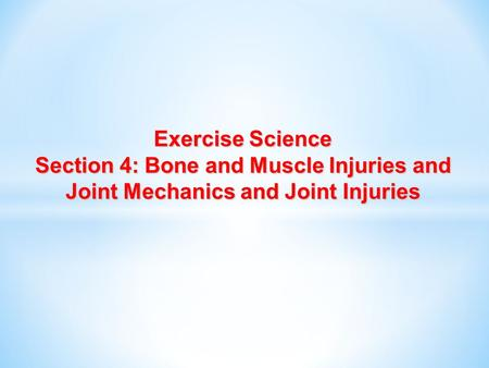 Exercise Science Section 4: Bone and Muscle Injuries and Joint Mechanics and Joint Injuries.