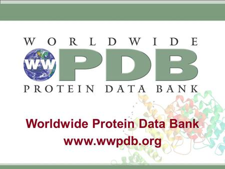 Worldwide Protein Data Bank www.wwpdb.org. Worldwide Protein Data Bank www.wwpdb.org Agenda  Welcome and Introductions  Overview of recent wwPDB progress.