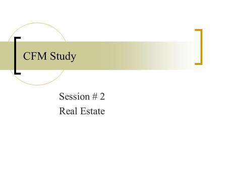 CFM Study Session # 2 Real Estate. Real Estate Competency Manage & implement Real Estate Master Planning Process Manage Real Estate Assets.