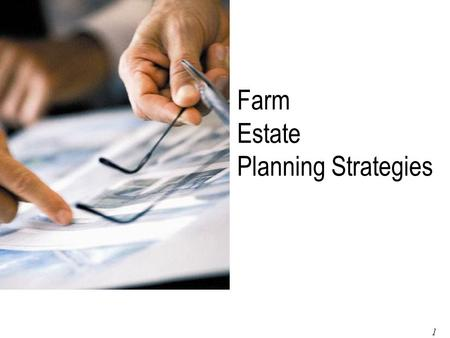 1 Page 1 of 79 Farm Estate <strong>Planning</strong> Strategies. 2 Page 2 of 79 The Need for Estate <strong>Planning</strong> One of the challenges of <strong>Planning</strong> is to make people aware.