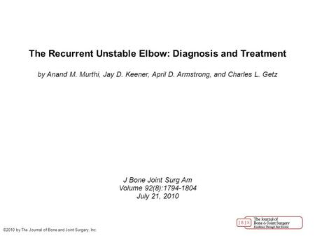 The Recurrent Unstable Elbow: Diagnosis and Treatment by Anand M. Murthi, Jay D. Keener, April D. Armstrong, and Charles L. Getz J Bone Joint Surg Am Volume.