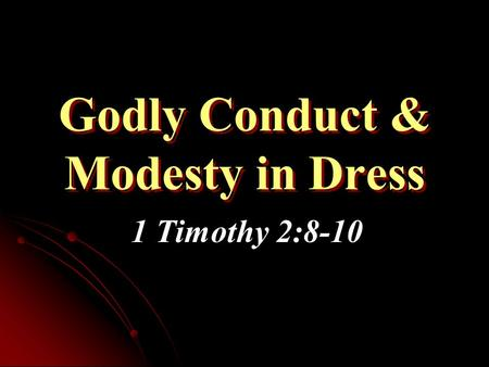 Godly Conduct & Modesty in Dress 1 Timothy 2:8-10.