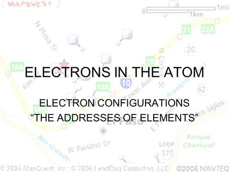 "ELECTRON CONFIGURATIONS ""THE ADDRESSES OF ELEMENTS"""