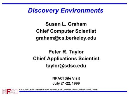 NATIONAL PARTNERSHIP FOR ADVANCED COMPUTATIONAL INFRASTRUCTURE Discovery Environments Susan L. Graham Chief Computer Scientist Peter.