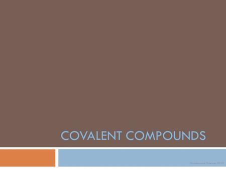 COVALENT COMPOUNDS Noadswood Science, 2012. Sunday, August 30, 2015  To understand the properties of covalent compounds.