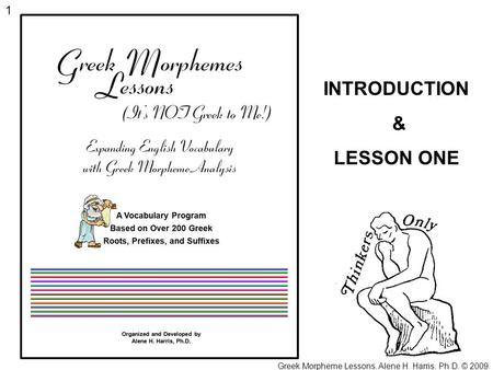 Greek Morpheme Lessons, Alene H. Harris, Ph.D. © 2009.