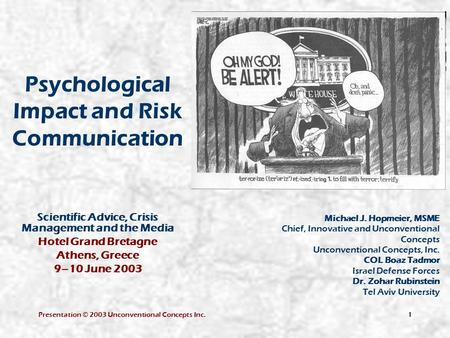 Presentation © 2003 Unconventional Concepts Inc.1 Psychological Impact and Risk Communication Scientific Advice, Crisis Management and the Media Hotel.