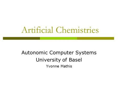 Artificial Chemistries Autonomic Computer Systems University of Basel Yvonne Mathis.