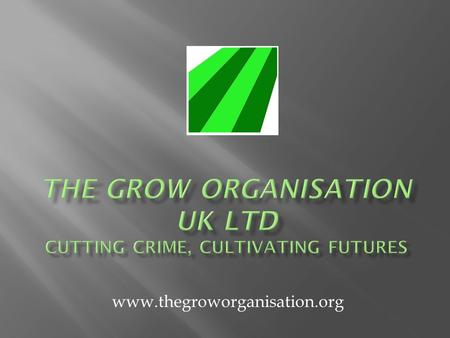 Www.thegroworganisation.org.  the Grow Organisation UK Ltd is an innovative umbrella social enterprise.  We offer recognised training and qualifications,