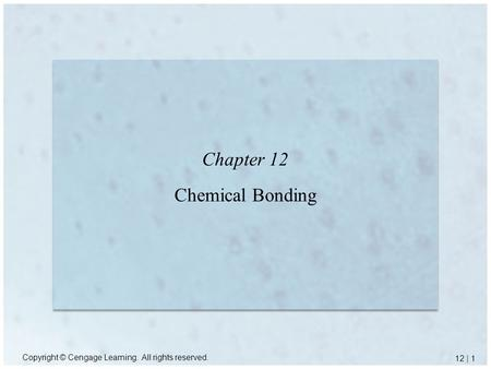 Copyright © Cengage Learning. All rights reserved. 12 | 1 Chapter 12 Chemical Bonding.