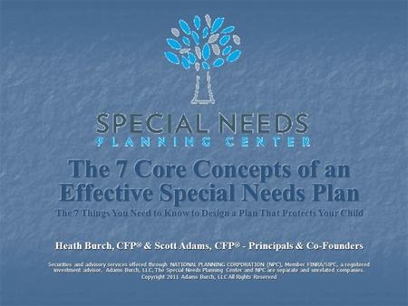 Navigating a Unique & Often Confusing Process Special needs planning is a unique process Special needs planning is a unique process Parents must search.