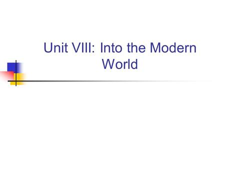 Unit VIII: Into the Modern World. Do Now: 5/9/14 or 5/12/14 Hotel Rwanda reflection: -How does Paul (the hotel manager) provide examples of quick thinking,