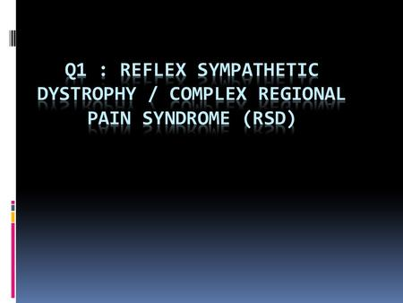 Cause RSD/ CRPS REFLEX SYMPATHETIC DYSTROPHY SYNDROME(RSD / CRPS)  a multi-symptom, multi-system, syndrome usually affecting one or more extremities,