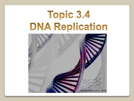 Topic 3.4 DNA Replication.