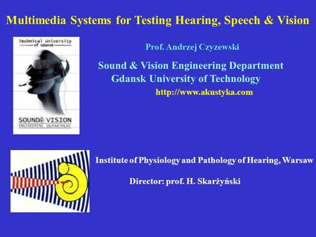 Sound & Vision Engineering Department Gdansk University of Technology  Institute of Physiology and Pathology of Hearing, Warsaw.
