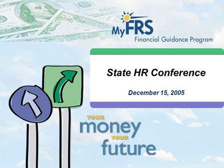 State HR Conference December 15, 2005. 1 What We Will Talk About Today FRS Retirement Plan Update —Your support has been key in a challenging environment.