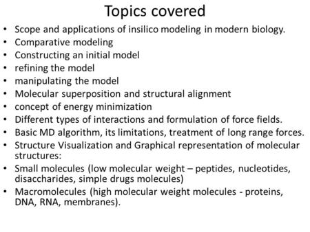 Topics covered Scope and applications of insilico modeling in modern biology. Comparative modeling Constructing an initial model refining the model manipulating.