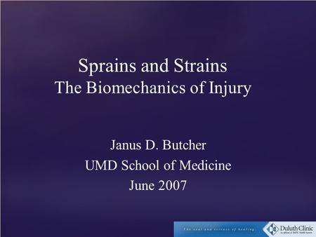 Sprains and Strains The Biomechanics of Injury Janus D. Butcher UMD School of Medicine June 2007.