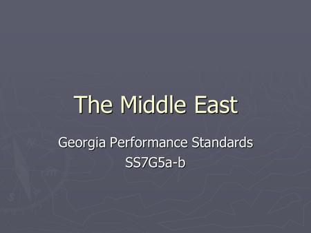 The Middle East Georgia Performance Standards SS7G5a-b.