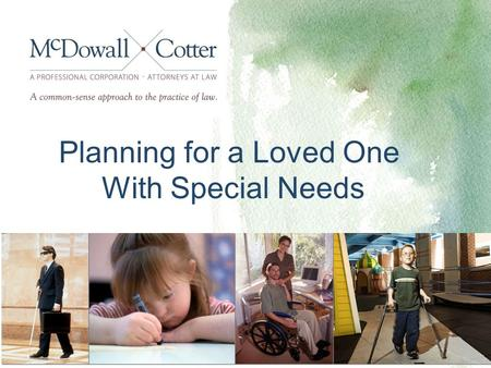 Planning for a Loved One With Special Needs. © 2012 McDowall Cotter2 Robert D. Vale.