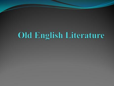 Introduction Old English Language: The language of this whole period (500-1100) is known as Old English. No exact date exists for its beginning. The first.