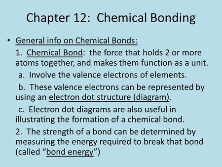 Chapter 12: Chemical Bonding General info on Chemical Bonds: 1. Chemical Bond: the force that holds 2 or more atoms together, and makes them function as.