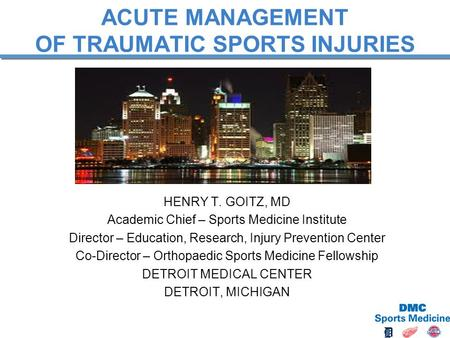 HENRY T. GOITZ, MD Academic Chief – Sports Medicine Institute Director – Education, Research, Injury Prevention Center Co-Director – Orthopaedic Sports.